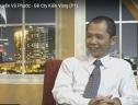 Ông Nguyễn Vũ Phước - GĐ Cty Kiến Vàng (P1)