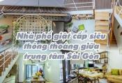 Nhà phố giật cấp siêu thông thoáng giữa trung tâm Sài Gòn