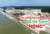 Cơn sóng hạ tầng đổ bộ gia tăng sức nóng bất động sản nghỉ dưỡng Hồ Tràm