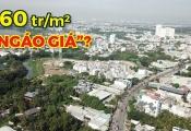 """160 triệu đồng/m2, bất động sản trung tâm thành phố Thủ Đức có bị """"ngáo giá""""?"""