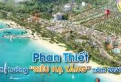 """Phan Thiết - Thị trường """"siêu hạ tầng"""" năm 2021"""