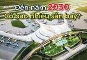 Đến năm 2030, Việt Nam có bao nhiêu sân bay?