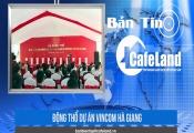 BẢN TIN CAFELAND: Động thổ dự án Vincom Hà Giang, bắt giám đốc Hoàng Kim Land lừa đảo