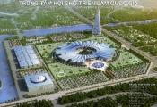 Báo cáo Thủ tướng Chính phủ về quy mô đầu tư Trung tâm Hội chợ triển lãm quốc gia