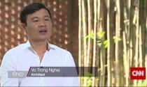 Kênh truyền hình CNN vinh danh Kiến trúc sư Võ Trọng Nghĩa