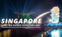 Singapore - quốc gia của những người ghét tiêu tiền mặt