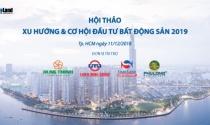 """Ngày 11/12: Hội thảo """"Xu hướng và cơ hội đầu tư bất động sản 2019"""""""