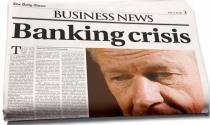 Ngành ngân hàng: Khủng hoảng niềm tin trên toàn cầu!
