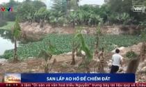 """Hà Nội: """"Hô biến"""" ao hồ trở thành đất trái phép giá trị hàng tỷ đồng"""