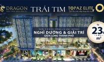 Ra mắt khu căn hộ Dragon – Trái tim của dự án Topaz Elite