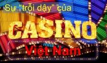 """Sự """"trỗi dậy"""" của """"Casino"""" Việt Nam"""