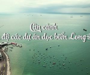 Cận cảnh tiến độ các dự án dọc biển Long Hải