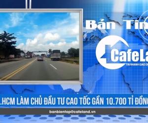 BẢN TIN CAFELAND: Xây cao tốc nối TP.HCM – Tây Ninh