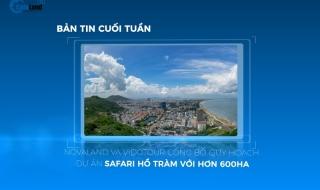 Bản tin dự án tuần 4 tháng 5: Novaland và Vidotour công bố quy hoạch Safari Hồ Tràm hơn 600ha