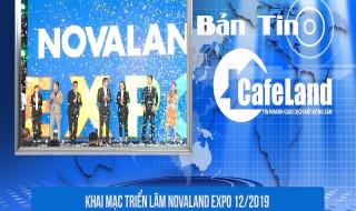 BẢN TIN CAFELAND: Mở bán dự án The Eden City Bình Dương, khai mạc triển lãm Novaland Expo 12/2019