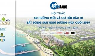 """Ngày 15/5: Hội thảo """"Xu hướng mới và cơ hội đầu tư bất động sản nghỉ dưỡng nửa cuối 2019"""""""