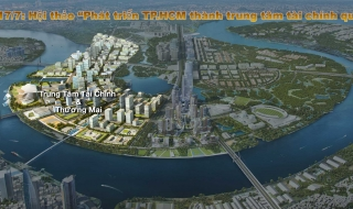 """Ngày 17/7: Hội thảo """"Phát triển TP.HCM thành trung tâm tài chính quốc tế"""""""