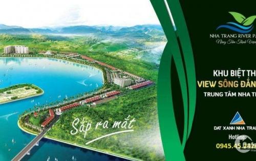 Lưng dựa núi- Mặt hướng sông- View biển- Chỉ có ại KĐT Nha Trang River Park.