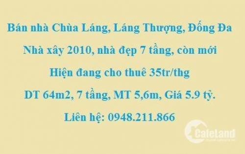Bán nhà Chùa Láng, đang cho thuê 35tr/thg; dt 64m2, 7 tầng, giá 5.9 tỷ.