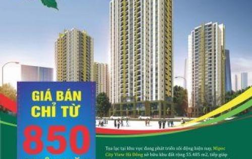 Chỉ từ 850 triệu bạn đã sở hữu ngay căn hộ ở Mipec City View Hà Đông
