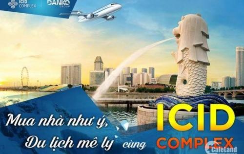 Sở hữu ngay chung cư cao cấp ICID COMPLEX với giá chỉ từ 1 tỷ. Tặng chuyến du lịch Singapo trị giá 40tr và những ưu đãi hấp dẫn khác..