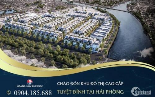 Chính Thức Mở bán Hoàng Huy Riverside khu VIP Đẳng cấp Trung tâm thành phố cảng Hải Phòng _ LH: 0904185688