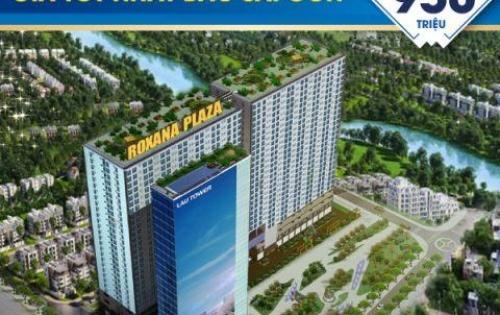 Căn hộ cao cấp ROXANA PLAZA, mở bán đợt cuối, 950tr/căn, đặt chỗ nhận ngay chiết khấu