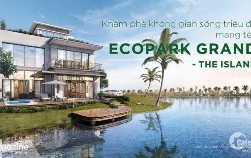 Ecopark Grand The Island - Biệt thự đảo triệu đô đáng sống!