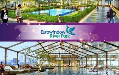 Chiết khấu 12% GTCH, hỗ trợ 70% LS 0% cho căn hộ cao cấp dự án Eurowindow River Park. LH 0354387774