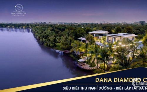 Cơ hội an cư tuyệt vời, sở hữu đất vàng ven sông Trung Tâm TP Đà Nẵng – KĐT DANA DIAMOND CITY