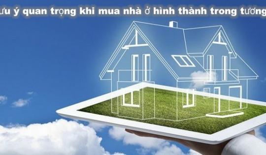 6 lưu ý quan trọng khi mua nhà ở hình thành trong tương lai