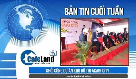 Bản tin dự án tuần 2 tháng 9: Khởi công dự án khu đô thị Akari City