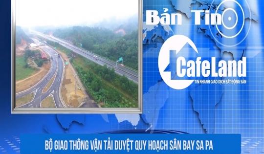 """BẢN TIN CAFELAND: Duyệt quy hoạch sân bay Sa Pa, xử phạt 40 triệu đồng khách sạn """"ngàn tỷ"""" xây không phép"""
